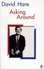 Asking Around: Background to the David Hare Trilogy - David Hare
