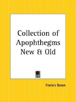 Collection of Apophthegms New and Old - Francis Bacon
