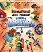 Sensational Science Projects with Simple Machines - Robert Gardner
