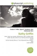 Kathy Griffin - Agnes F. Vandome, John McBrewster, Sam B Miller II