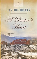 A Doctor's Heart (Heartsong Presents) - Cynthia Hickey