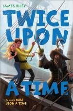 Twice Upon a Time - James Riley