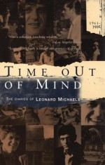 Time out of Mind: The Diaries of Leonard Michaels, 1961-1995 - Leonard Michaels