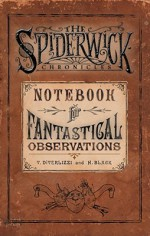 The Spiderwick Chronicles: Notebook for Fantastical Observations - Holly Black, Tony DiTerlizzi