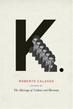 K. - Roberto Calasso