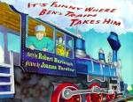 It's Funny Where Ben's Train Takes Him - Robert Burleigh