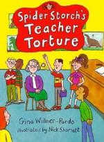 Spider Storch's Teacher Torture - Gina Willner-Pardo, Nick Sharratt