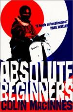 Absolute Beginners - Colin MacInnes