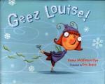Geez Louise! - Susan Middleton Elya, Eric Brace