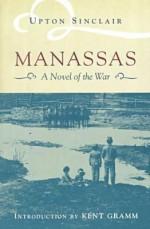 Manassas: A Novel of the Civil War - Upton Sinclair, Kent Gramm