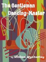 The Gentleman Dancing-Master - William Wycherley