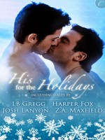 His For The Holidays - L.B. Gregg, Z.A. Maxfield, Josh Lanyon, Harper Fox