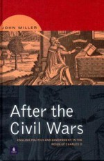 After the Civil Wars: English Politics and Government in the Reign of Charles II - John Miller