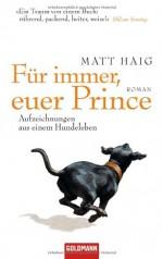 Für immer, euer Prince: Aufzeichnungen aus einem Hundeleben [Taschenbuch] - Matt Haig