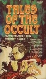 Tales of the Occult - Arthur Quiller-Couch, Guy de Maupassant, H.G. Wells, Joseph Conrad, O. Henry, M.R. James, Nathaniel Hawthorne, Washington Irving, Saki, Robert W. Chambers, Arthur Machen, Algernon Blackwood, Margaret Irwin, Henry S. Whitehead, Sax Rohmer, Jack C. Wolf, Barbara H. Wolf, Ka