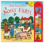 Axel Scheffler's Noisy Farm - Axel Scheffler
