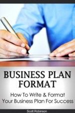 Business Plan Format : How To Write & Format Your Business Plan For Success - Scott Robinson