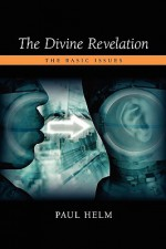 The Divine Revelation: The Basic Issues - Paul Helm