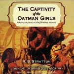 The Captivity of the Oatman Girls: Among the Apache and Mohave Indians - R B Stratton, Larry McKeever