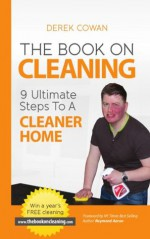 The Book On Cleaning - 9 Ultimate Steps To A Cleaner Home - Derek Cowan, Raymond Aaron