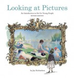 Looking at Pictures Revised Edition: An Introduction to Art for Young People - Joy Richardson, Charlotte Voake