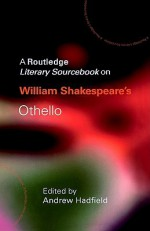 William Shakespeare's Othello: A Routledge Study Guide and Sourcebook - Andrew Hadfield
