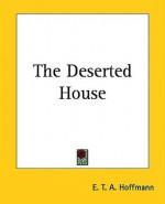 The Deserted House - E.T.A. Hoffmann
