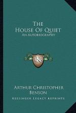 The House of Quiet: An Autobiography - Arthur Christopher Benson
