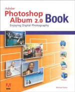The Adobe Photoshop Album 2.0 Book: Enjoying Digital Photography - Michael Slater