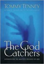 The God Catchers: Experiencing the Manifest Presence of God - Tommy Tenney