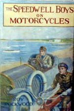 The Speedwell Boys on Motorcycles or The Mystery of a Great Conflagration - Roy Rockwood