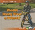 Should Henry Wear a Helmet?: Staying Safe - Rebecca Rissman