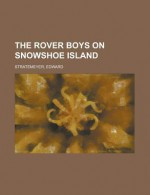 The Rover Boys on Snowshoe Island - Arthur M. Winfield