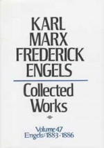Collected Works 47: Correspondence 4/1883-12/1886 - Karl Marx, Friedrich Engels