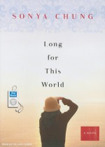 Long for This World: A Novel - Sonya Chung, Hillary Huber
