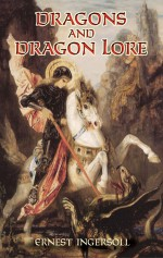 Dragons and Dragon Lore - Ernest Ingersoll