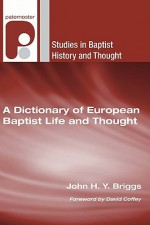 A Dictionary Of European Baptist Life And Thought (Studies In Baptist History And Thought) - John H. Y. Briggs, David Coffey