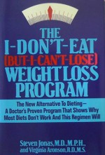 The I Don't Eat (But I Can't Lose) Weight Loss Program - Steven Jonas, Virginia Aronson
