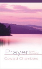 Prayer: A Holy Occupation - Oswald Chambers, Julie Link