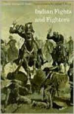 Indian Fights and Fighters - Cyrus Townsend Brady, Frederic Remington, James T. King