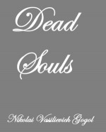 Dead Souls - Nikolai Gogol, D.J. Hogarth, John Cournos