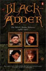 Blackadder: The Whole Damn Dynasty, 1485-1917 - Richard Curtis, Ben Elton, Rowan Atkinson, John Lloyd