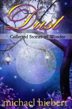 Dust: Collected Stories of Wonder - Michael Hiebert