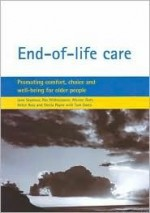 End-of-life care: Promoting comfort, choice and well-being for older people - Jane Seymour, Ros Witherspoon, Merryn Gott, Helen Ross, Sheila Payne, Tom Owen