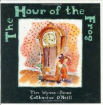 The Hour of the Frog - Tim Wynne-Jones, Catharine O'Neill