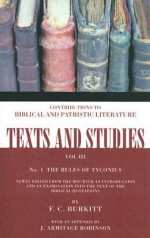 The Book Of Rules Of Tyconiusnewly Edited From The Mss., With An Introduction And An Examination Into The Text Of The Biblical Quotations - F.C. Burkitt