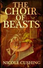 The Choir of Beasts - Nicole Cushing
