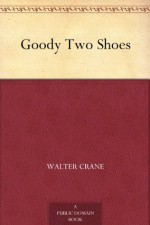 Goody Two Shoes - Walter Crane