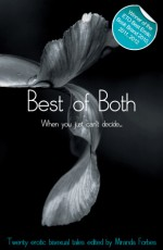 Best of Both - When You Just Can't Decide - Rachel Kramer Bussel, Michael Bracken, Landon Dixon, Sommer Marsden, Elizabeth Coldwell, Miranda Forbes, Giselle Renarde, Tony Haynes, Lynn Lake, Lucy Felthouse, Eva Hore, Beverly Langland, Kay Jaybee, Izzy French, Alcamia Payne, Richard Offer, Athena Marie
