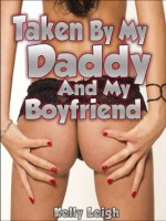 Taken By My Daddy And My Boyfriend: A Rough and Reluctant Double-Penetration Short - Kelly Leigh